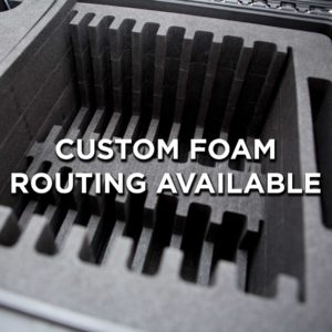 Custom Foam Routing Available